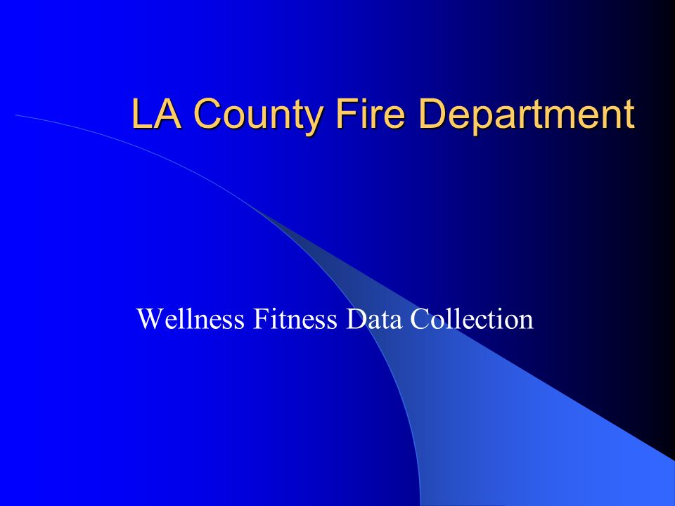 LA County Fire Department Wellness Fitness Data Collection
