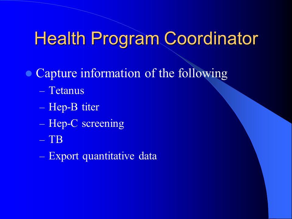 Health Program Coordinator Capture information of the following – Tetanus – Hep-B titer – Hep-C screening – TB – Export quantitative data