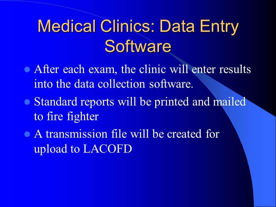 Medical Clinics: Data Entry Software After each exam, the clinic will enter results into the data collection software.