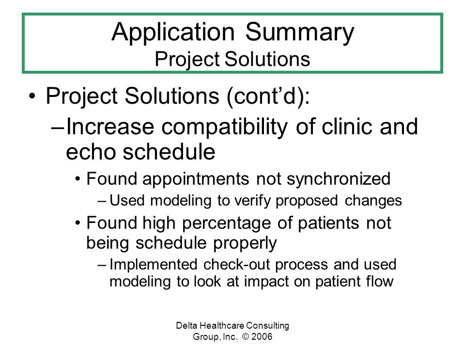 Delta Healthcare Consulting Group, Inc. © 2006 Application Summary Project Solutions Project Solutions (contd): –Increase compatibility of clinic and