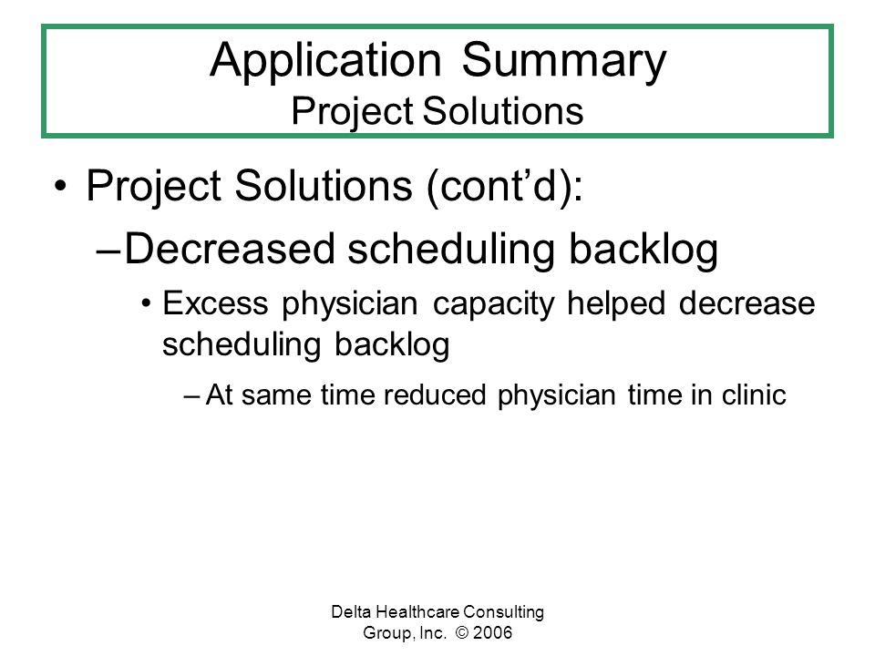 Delta Healthcare Consulting Group, Inc. © 2006 Application Summary Project Solutions Project Solutions (contd): –Decreased scheduling backlog Excess p