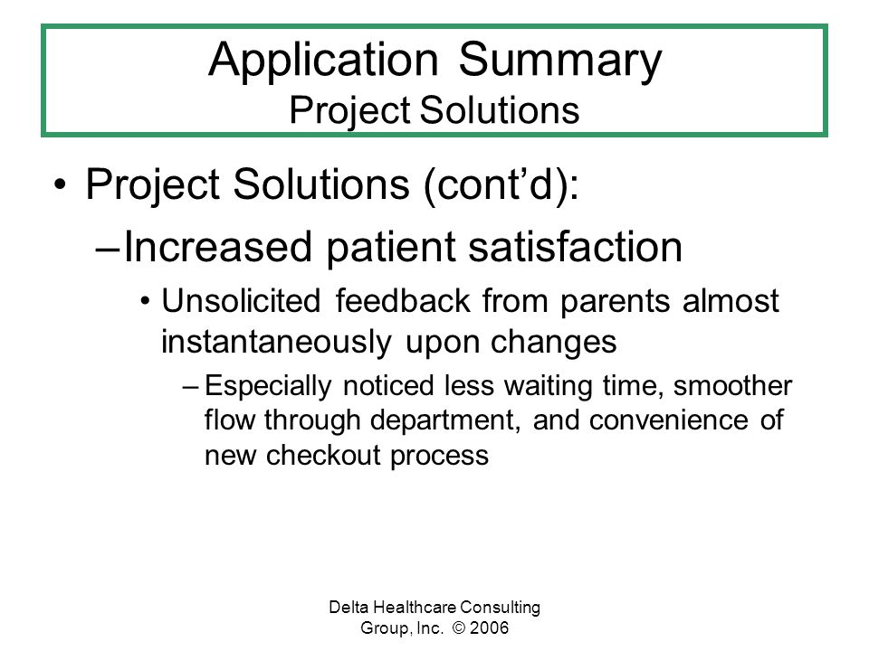 Delta Healthcare Consulting Group, Inc. © 2006 Application Summary Project Solutions Project Solutions (contd): –Increased patient satisfaction Unsoli
