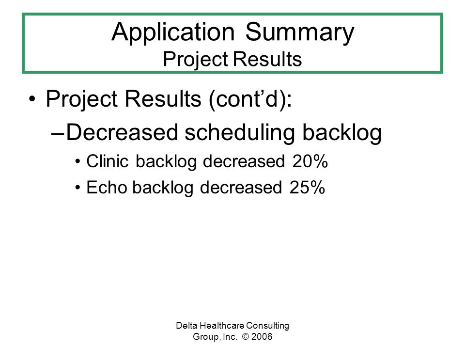 Delta Healthcare Consulting Group, Inc. © 2006 Application Summary Project Results Project Results (contd): –Decreased scheduling backlog Clinic backl