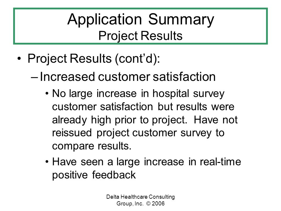 Delta Healthcare Consulting Group, Inc. © 2006 Application Summary Project Results Project Results (contd): –Increased customer satisfaction No large