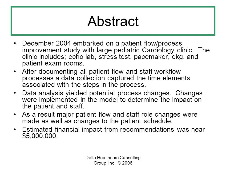Delta Healthcare Consulting Group, Inc. © 2006 Abstract December 2004 embarked on a patient flow/process improvement study with large pediatric Cardio
