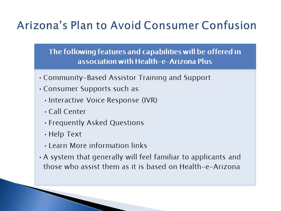 The following features and capabilities will be offered in association with Health-e-Arizona Plus Community-Based Assistor Training and Support Consum