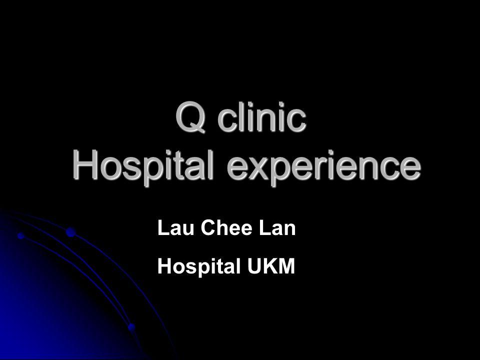 Q clinic Hospital experience Lau Chee Lan Hospital UKM