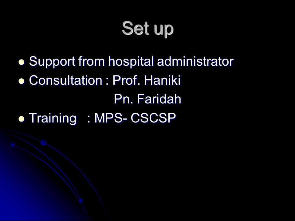 Set up Support from hospital administrator Support from hospital administrator Consultation : Prof. Haniki Consultation : Prof. Haniki Pn. Faridah Pn.