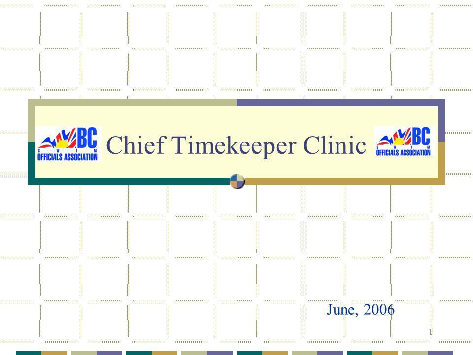 1 Chief Timekeeper Clinic June, 2006