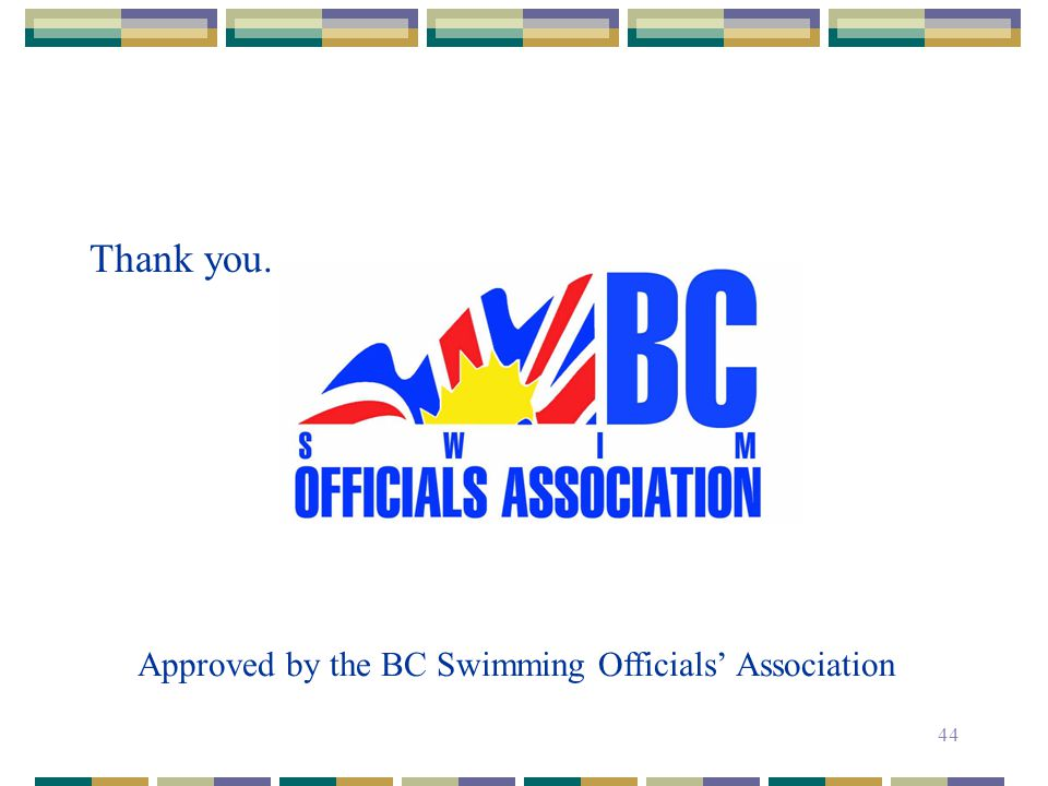 44 Thank you. Approved by the BC Swimming Officials Association
