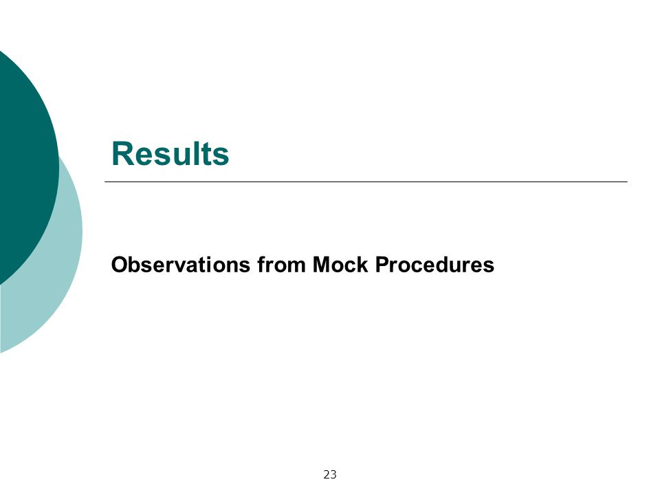 Results Observations from Mock Procedures 23