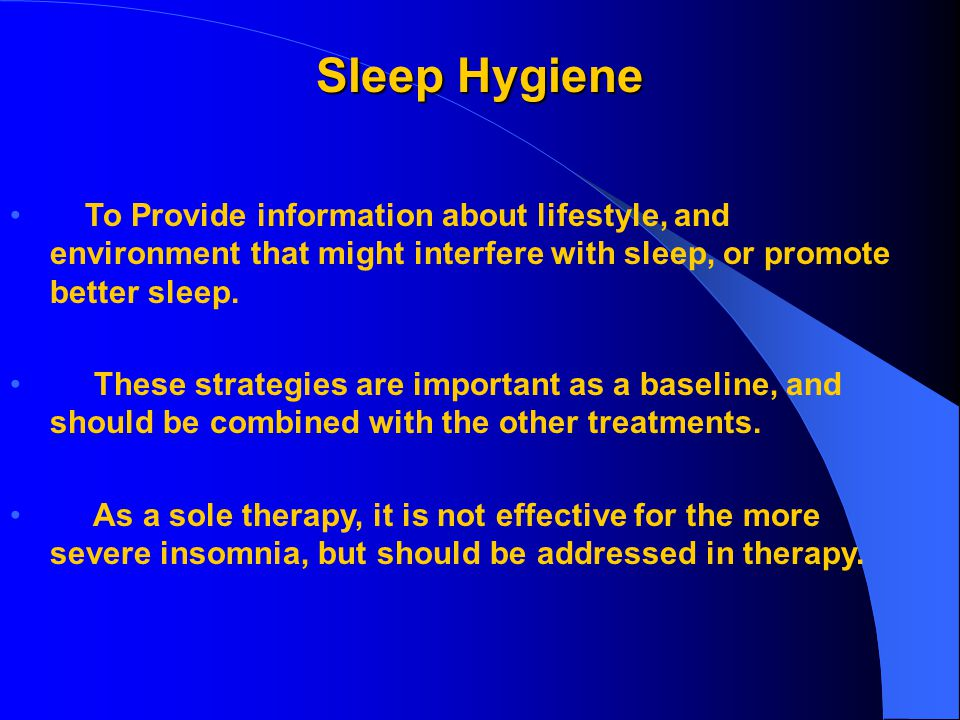 Sleep Hygiene To Provide information about lifestyle, and environment that might interfere with sleep, or promote better sleep.