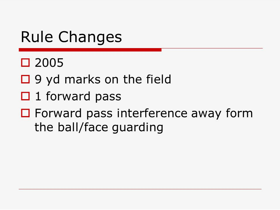 Rule Changes yd marks on the field 1 forward pass Forward pass interference away form the ball/face guarding