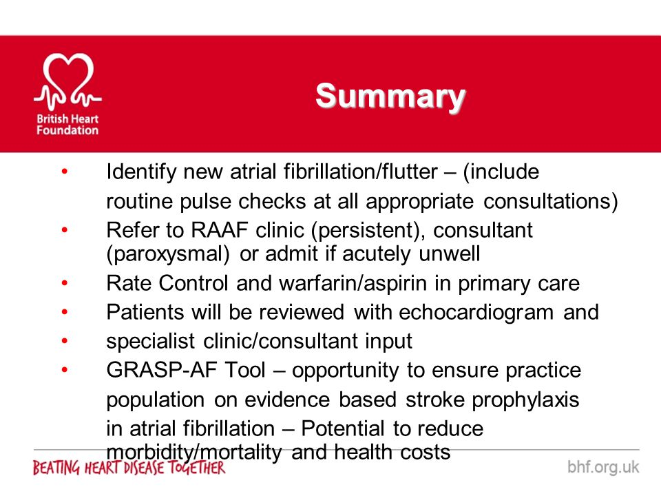 Summary Identify new atrial fibrillation/flutter – (include routine pulse checks at all appropriate consultations) Refer to RAAF clinic (persistent),