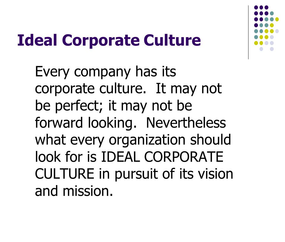 Ideal Corporate Culture Every company has its corporate culture.