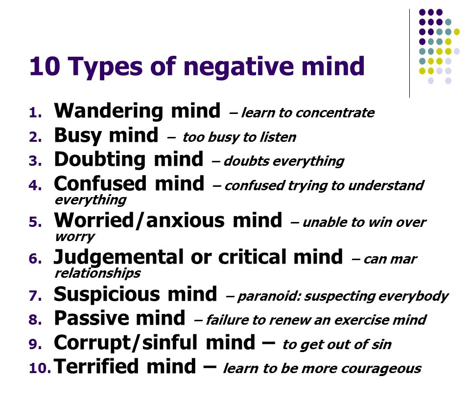 10 Types of negative mind 1. Wandering mind – learn to concentrate 2.