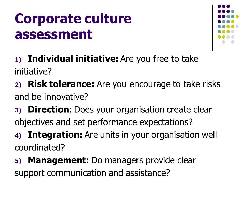 Corporate culture assessment 1) Individual initiative: Are you free to take initiative.