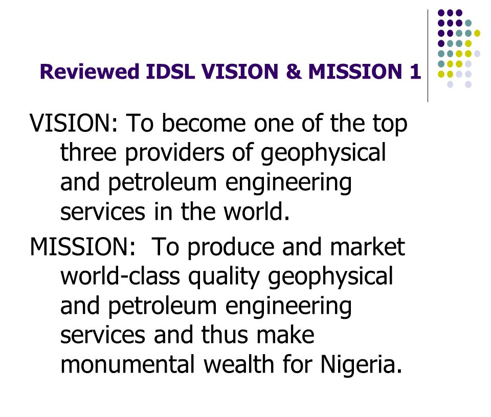 Reviewed IDSL VISION & MISSION 1 VISION: To become one of the top three providers of geophysical and petroleum engineering services in the world.