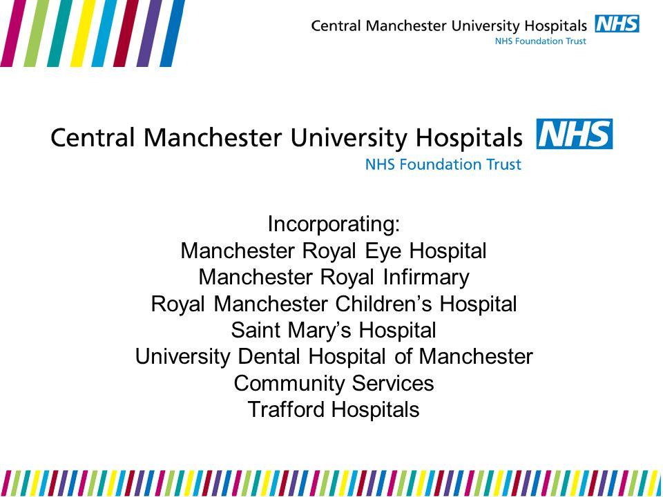 Incorporating: Manchester Royal Eye Hospital Manchester Royal Infirmary Royal Manchester Childrens Hospital Saint Marys Hospital University Dental Hospital of Manchester Community Services Trafford Hospitals