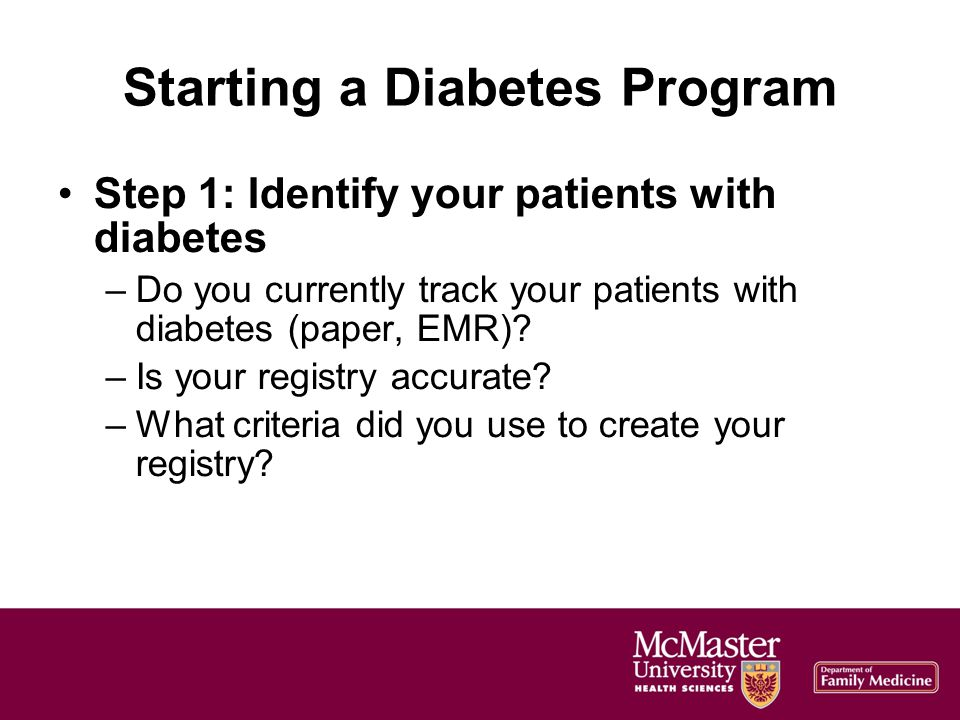 Starting a Diabetes Program Step 1: Identify your patients with diabetes –Do you currently track your patients with diabetes (paper, EMR).