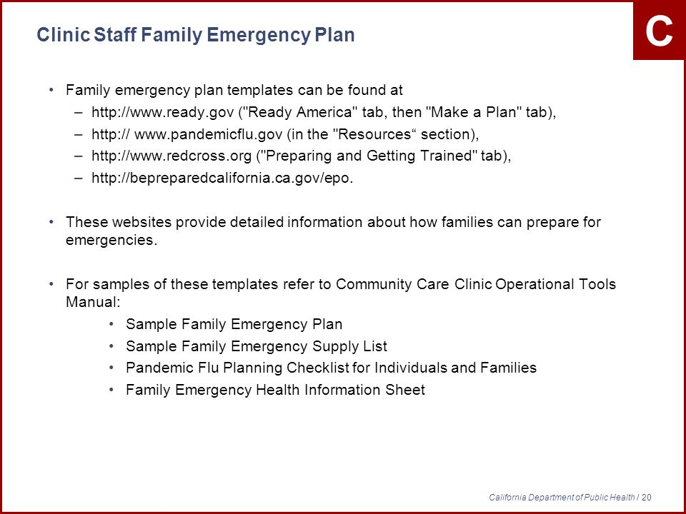 C California Department of Public Health / 20 Clinic Staff Family Emergency Plan Family emergency plan templates can be found at –  ( Ready America tab, then Make a Plan tab), –    (in the Resources section), –  ( Preparing and Getting Trained tab), –