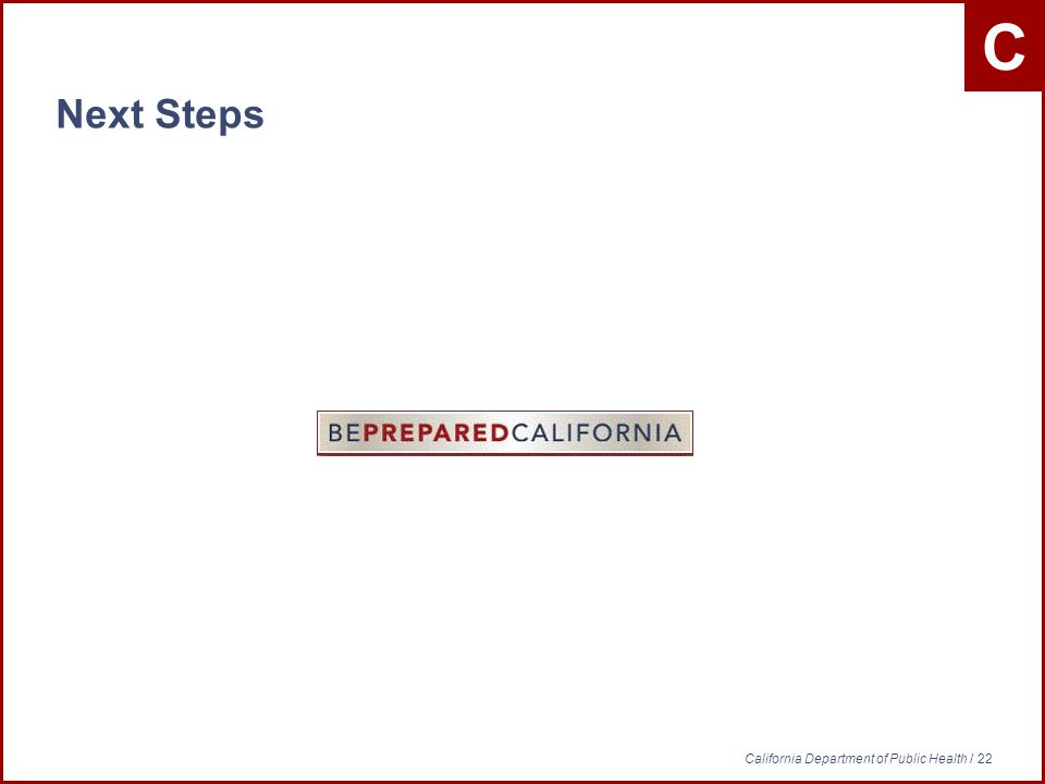 C California Department of Public Health / 22 Next Steps