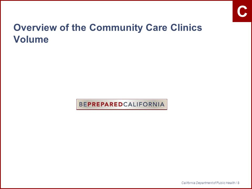 C California Department of Public Health / 8 Overview of the Community Care Clinics Volume