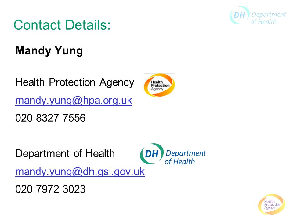 Contact Details: Mandy Yung Health Protection Agency mandy.yung@hpa.org.uk 020 8327 7556 Department of Health mandy.yung@dh.gsi.gov.uk 020 7972 3023