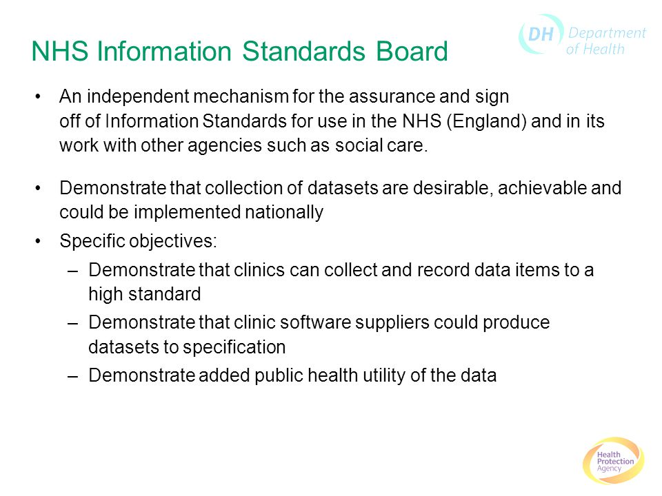 NHS Information Standards Board An independent mechanism for the assurance and sign off of Information Standards for use in the NHS (England) and in its work with other agencies such as social care.