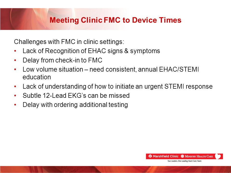 Meeting Clinic FMC to Device Times Challenges with FMC in clinic settings: Lack of Recognition of EHAC signs & symptoms Delay from check-in to FMC Low