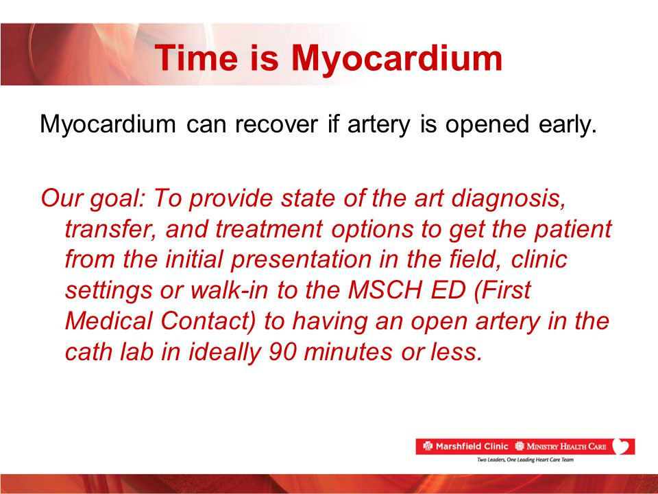 Time is Myocardium Myocardium can recover if artery is opened early. Our goal: To provide state of the art diagnosis, transfer, and treatment options