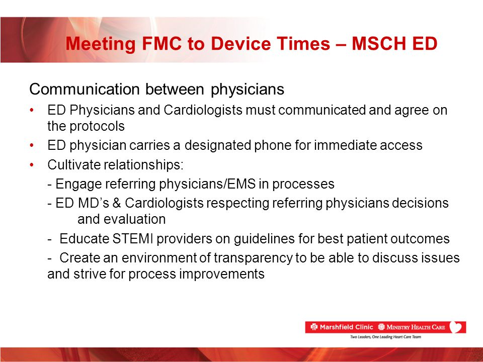 Meeting FMC to Device Times – MSCH ED Communication between physicians ED Physicians and Cardiologists must communicated and agree on the protocols ED