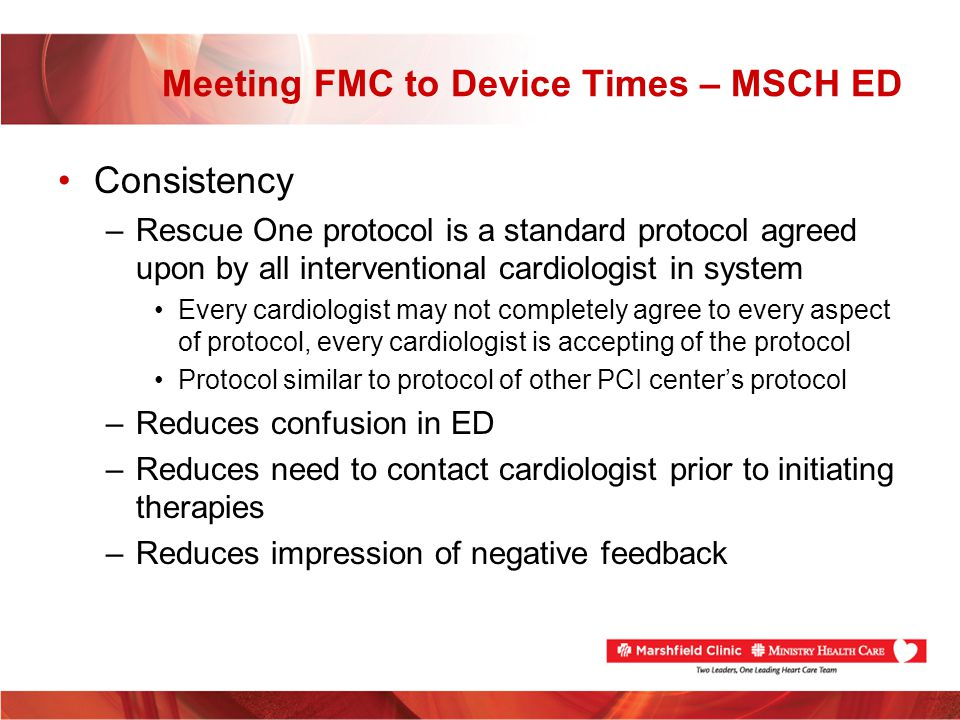 Meeting FMC to Device Times – MSCH ED Consistency –Rescue One protocol is a standard protocol agreed upon by all interventional cardiologist in system