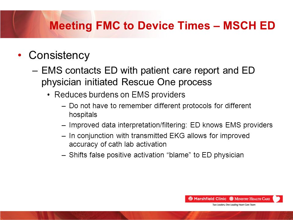 Meeting FMC to Device Times – MSCH ED Consistency –EMS contacts ED with patient care report and ED physician initiated Rescue One process Reduces burd