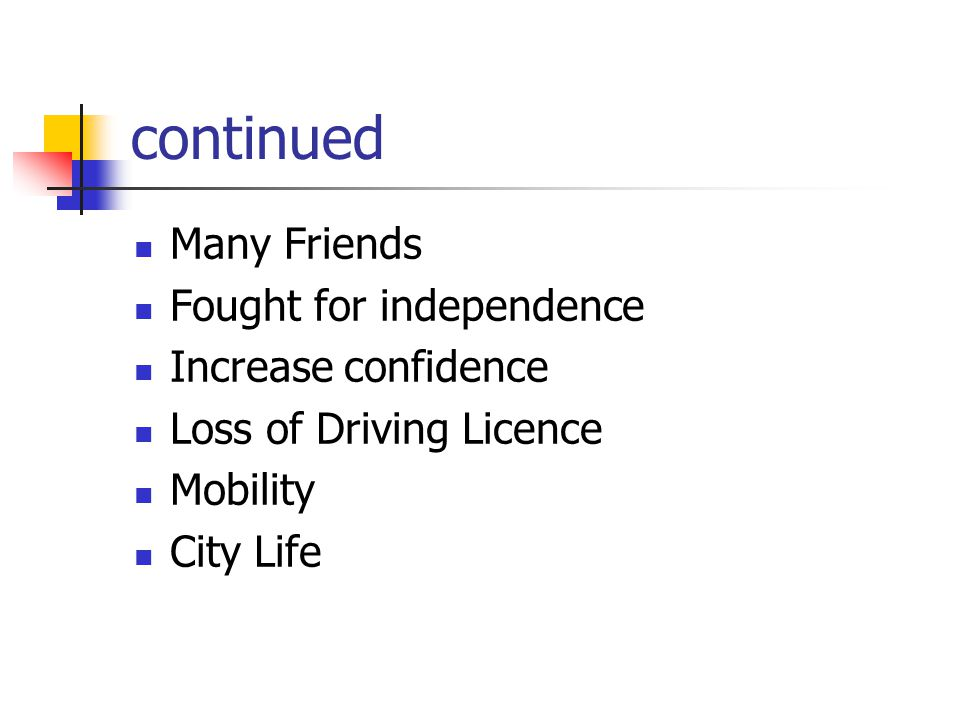 continued Many Friends Fought for independence Increase confidence Loss of Driving Licence Mobility City Life