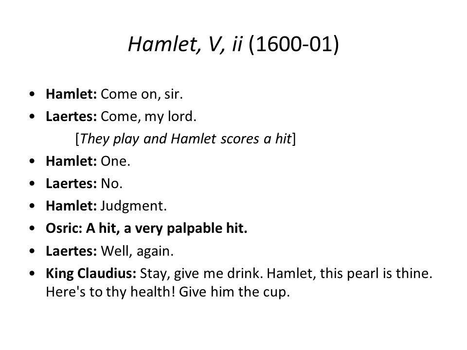 Hamlet, V, ii (1600-01) Hamlet: Come on, sir. Laertes: Come, my lord.