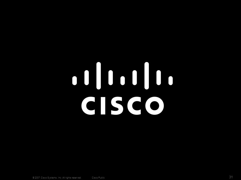 Cisco Public 31 © 2007 Cisco Systems, Inc. All rights reserved.