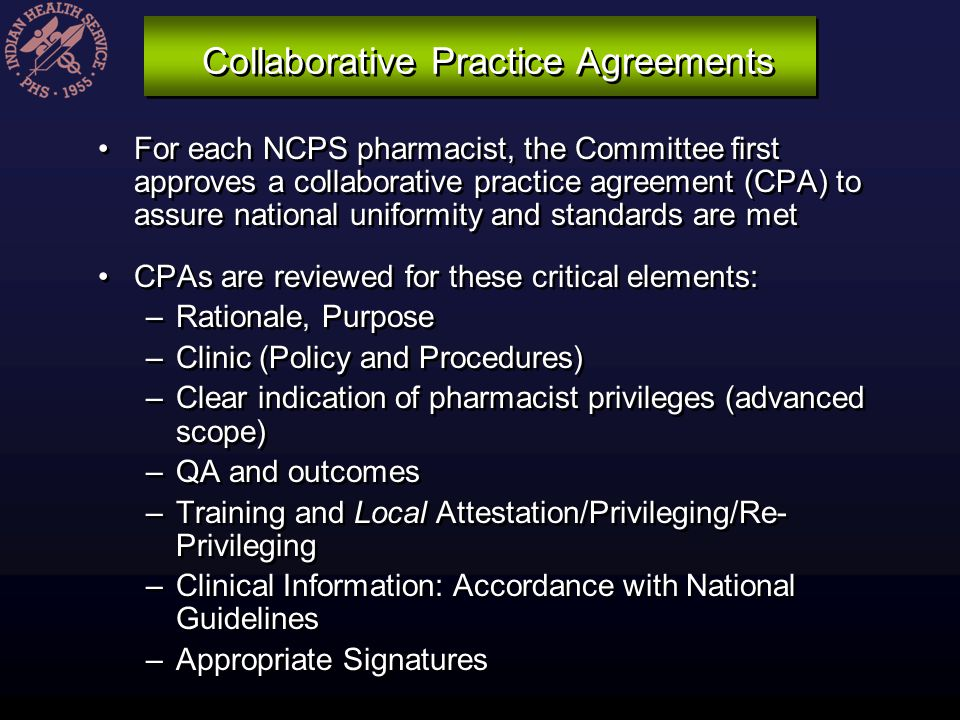 Collaborative Practice Agreements For each NCPS pharmacist, the Committee first approves a collaborative practice agreement (CPA) to assure national u