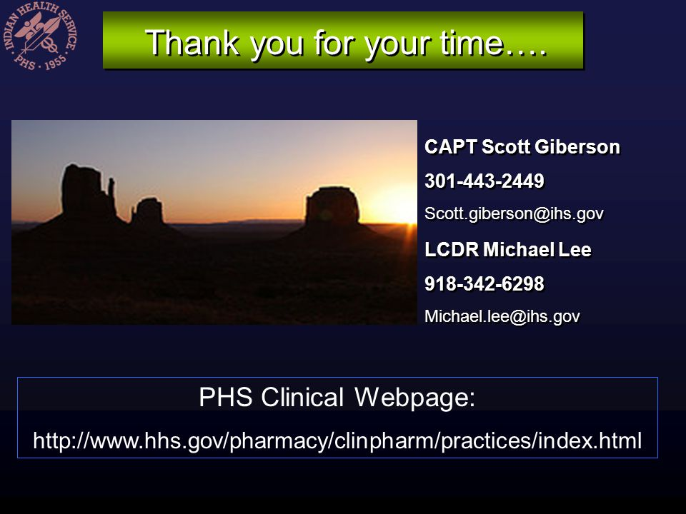 Thank you for your time…. PHS Clinical Webpage: http://www.hhs.gov/pharmacy/clinpharm/practices/index.html CAPT Scott Giberson 301-443-2449 Scott.gibe