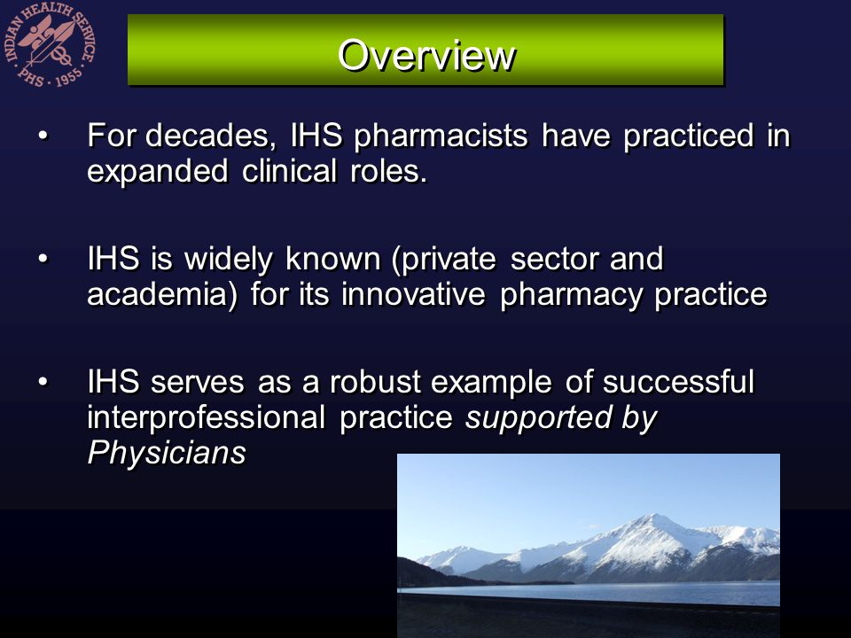 Overview For decades, IHS pharmacists have practiced in expanded clinical roles. IHS is widely known (private sector and academia) for its innovative
