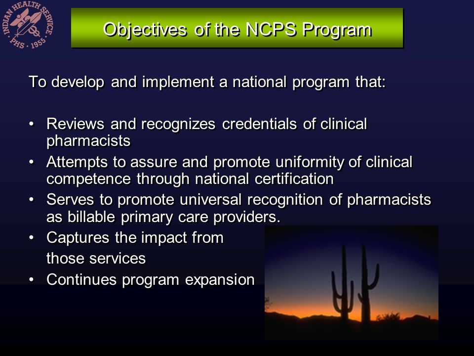 Objectives of the NCPS Program To develop and implement a national program that: Reviews and recognizes credentials of clinical pharmacists Attempts t