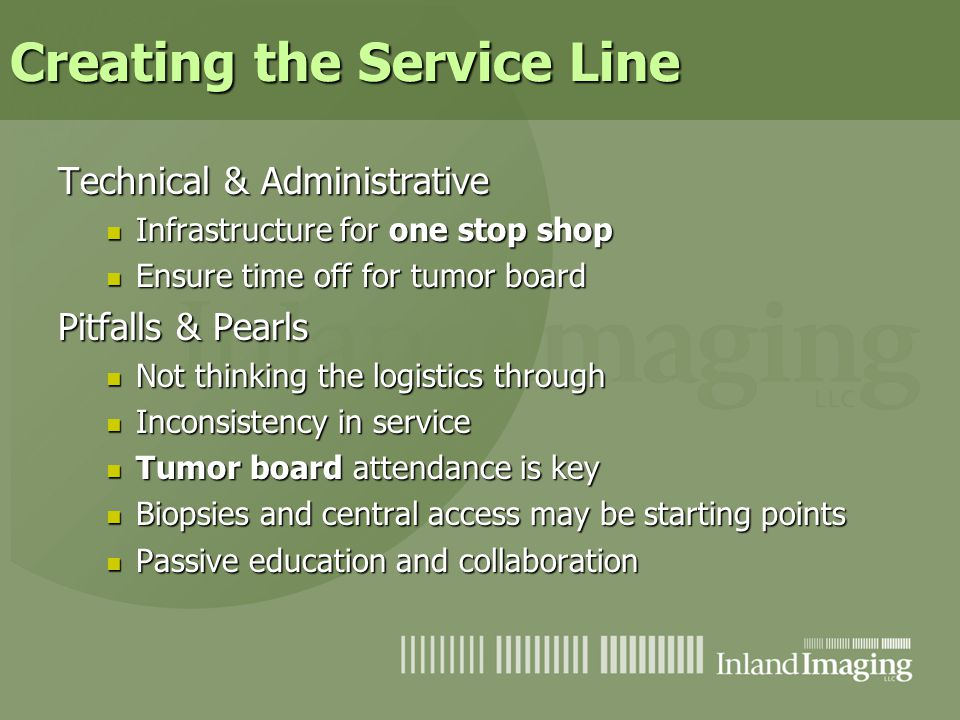 Creating the Service Line Technical & Administrative Infrastructure for one stop shop Infrastructure for one stop shop Ensure time off for tumor board