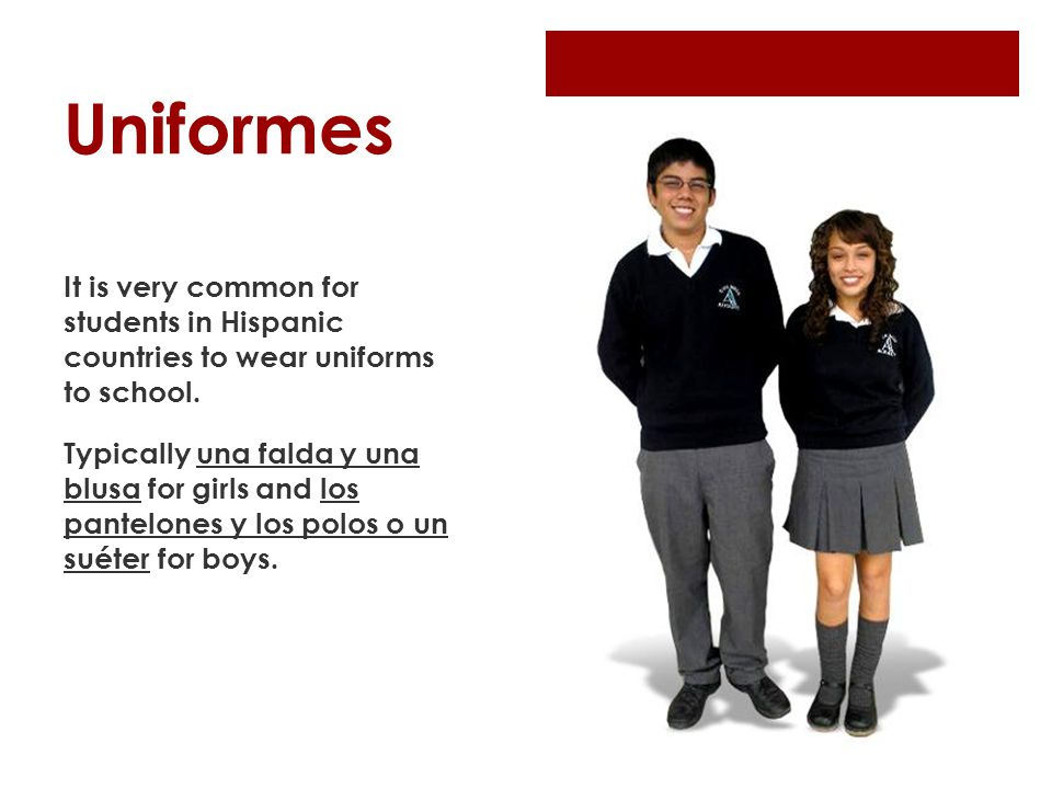 Uniformes It is very common for students in Hispanic countries to wear uniforms to school.