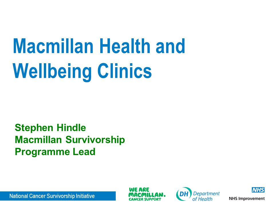 National Cancer Survivorship Initiative What are Macmillan H&WB Clinics.