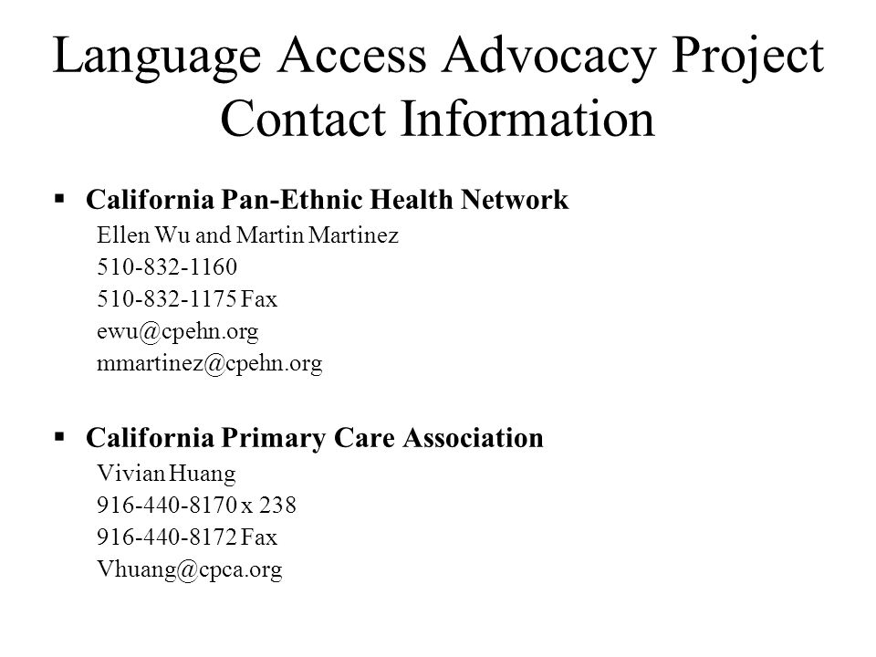 Language Access Advocacy Project Contact Information Asian Pacific American Legal Center Hemi Kim 213-977-7500 x 215 213-977-7595 Fax hkim@apalc.org Asian & Pacific Islander American Health Forum Alice Chen and Gem Daus 415-954-9988 415-954-9999 Fax achen@apiahf.org gdaus@apiahf.org