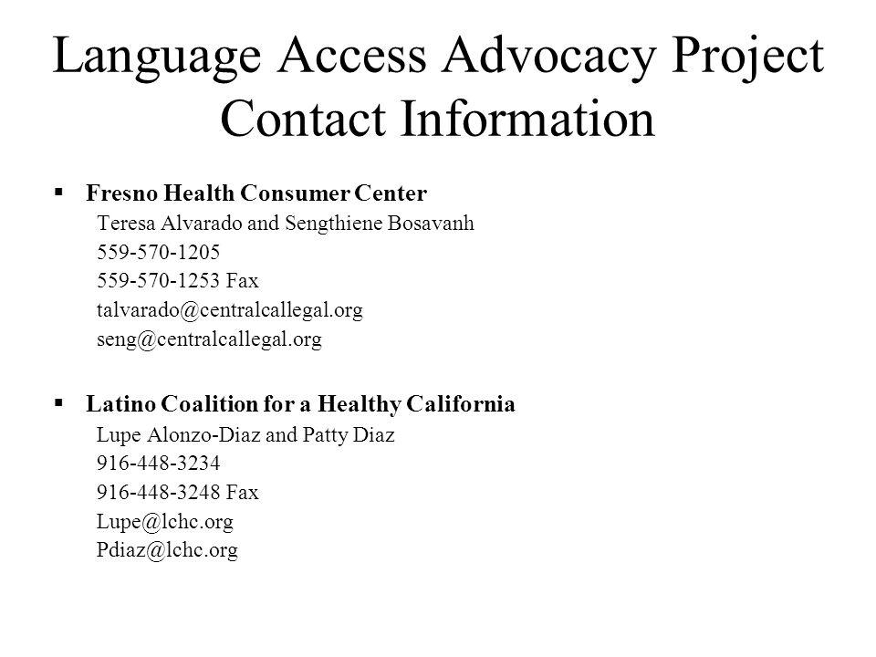 Language Access Advocacy Project Contact Information California Pan-Ethnic Health Network Ellen Wu and Martin Martinez 510-832-1160 510-832-1175 Fax ewu@cpehn.org mmartinez@cpehn.org California Primary Care Association Vivian Huang 916-440-8170 x 238 916-440-8172 Fax Vhuang@cpca.org