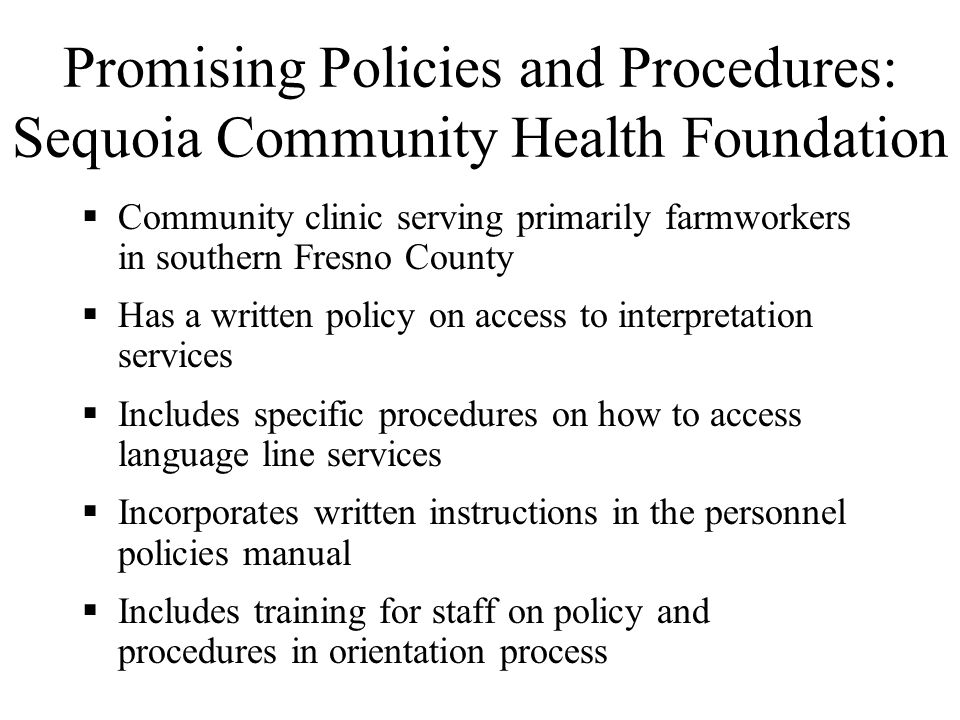 Policies and Procedures Promising policies and procedures include elements that: Publicize patient rights and availability of services Identify and as