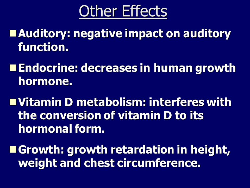 Other Effects Auditory: negative impact on auditory function.