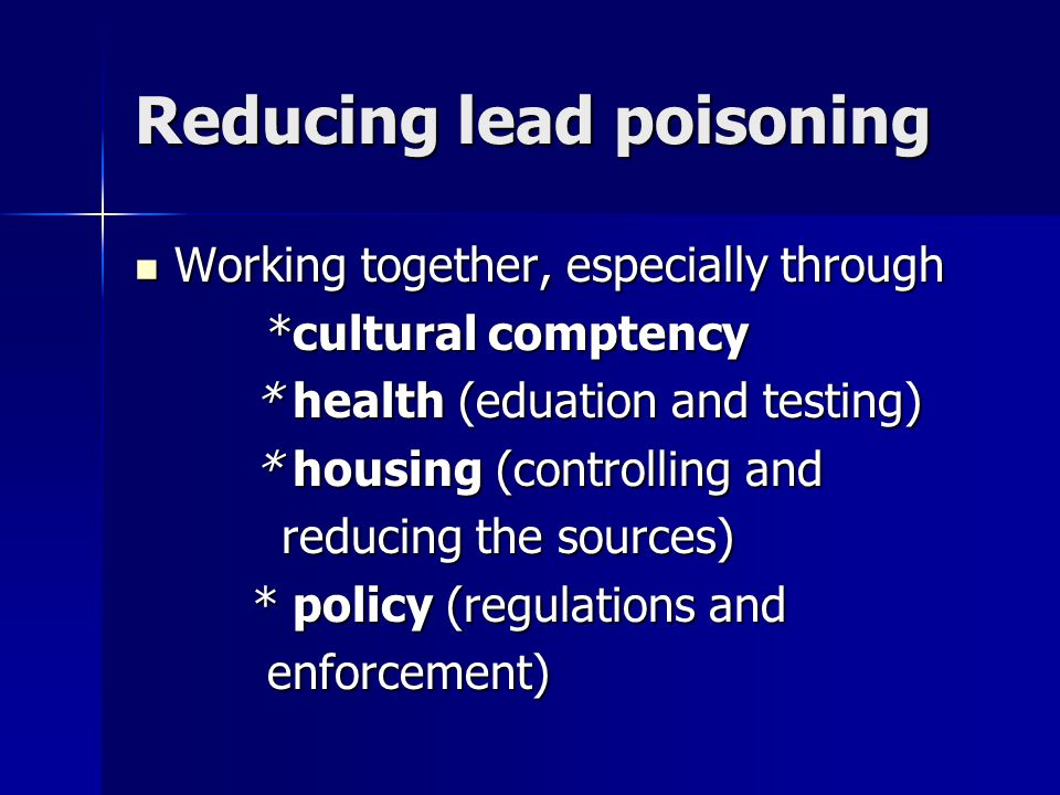 Reducing lead poisoning Working together, especially through Working together, especially through *cultural comptency *cultural comptency * health (ed