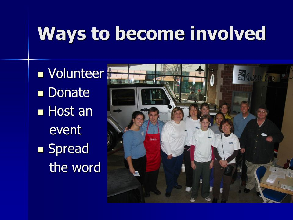 Ways to become involved Volunteer Volunteer Donate Donate Host an Host an event event Spread Spread the word the word